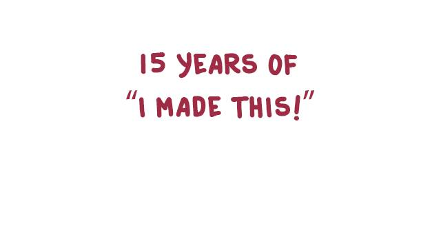 "15 Years of ""I made this!"""