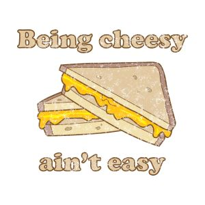 being cheesy ain t easy t shirts