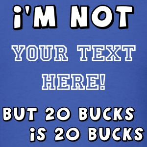 I'm not ... but 20 bucks is 20 bucks - classic - Men's T-Shirt