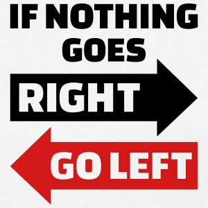 If nothing goes right go left Women's T-Shirts - Women's T-Shirt