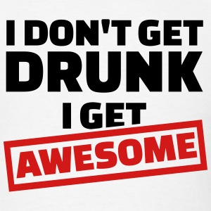I don't get drunk I get awesome T-Shirts - Men's T-Shirt