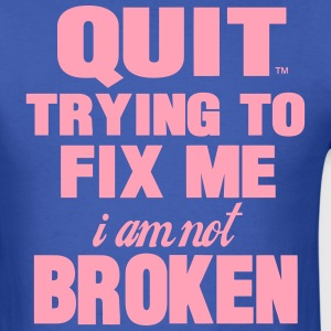 QUIT TRYING TO FIX ME I AM NOT BROKEN T-Shirts - Men's T-Shirt