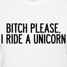 Bitch please, I ride a unicorn Women's T-Shirts