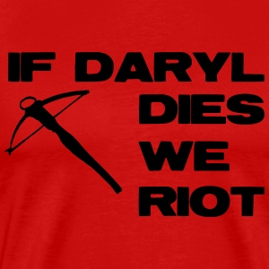 If Daryl Dies We Riot T-Shirts - Men's Premium T-Shirt