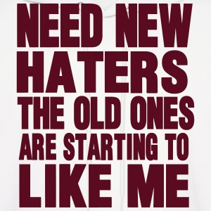 NEED NEW HATERS THE OLD ONES ARE STARTING TO LIKE  Hoodies - Men's Hoodie