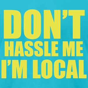 Don't Hassle Me T-Shirts - Men's T-Shirt by American Apparel