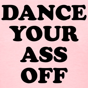 Dance Your Ass Off Women's T-Shirts - Women's T-Shirt