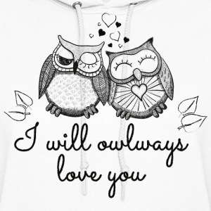 i will owlways love you owls Hoodies - Women's Hoodie