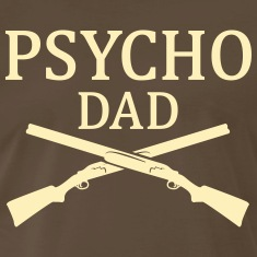 Psycho Dad shotguns Shirt