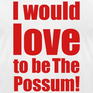 Most Popular Girls Love To Be The Possum! T-Shirts - Men's T-Shirt by American Apparel