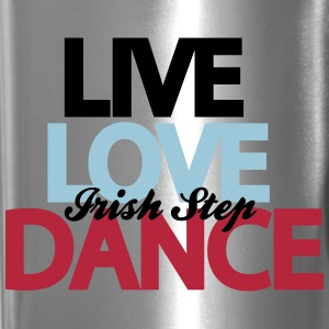 Live Love Irish Step Dance Bottles & Mugs - Travel Mug