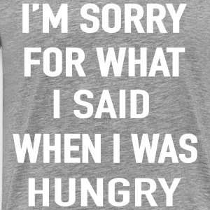 I'm Sorry I'm Hungry T-Shirts - Men's Premium T-Shirt