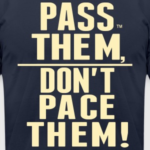 PASS THEM, DON'T PACE THEM! T-Shirts - Men's T-Shirt by American Apparel