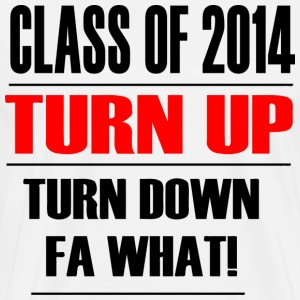 CLASS OF 2014 TURN UP TURN DOWN FOR WHAT - Men's Premium T-Shirt