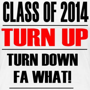 CLASS OF 2014 TURN UP TURN DOWN FOR WHAT - Women's Premium T-Shirt