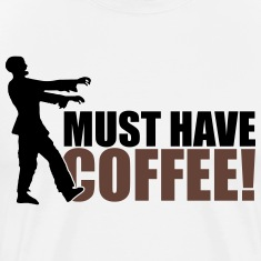 Must have Coffee - Zombie T-Shirts
