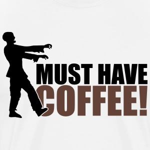 Must have Coffee - Zombie T-Shirts - Men's Premium T-Shirt