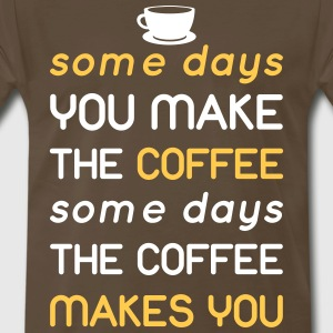 Some days you make the coffee...  T-Shirts - Men's Premium T-Shirt