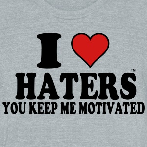 I Love Haters You Keep Me Motivated T-Shirts - Unisex Tri-Blend T-Shirt