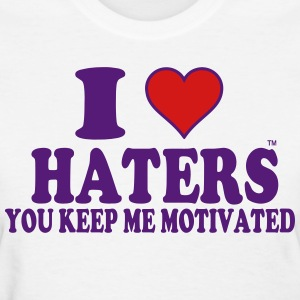 I Love Haters You Keep Me Motivated Women's T-Shirts - Women's T-Shirt