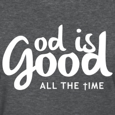 God is good all the time Women's T-Shirts