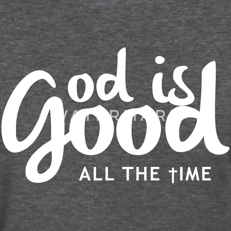 God is good all the time Women's T-Shirts - Women's T-Shirt