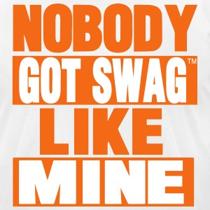 NOBODY GOT SWAG LIKE MINE T-Shirts - Men's T-Shirt by American Apparel