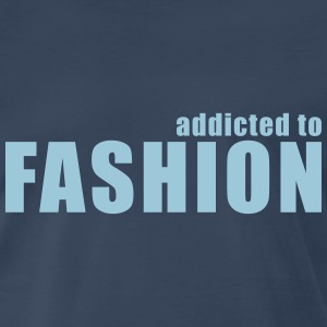addicted to fashion T-Shirts - Men's Premium T-Shirt