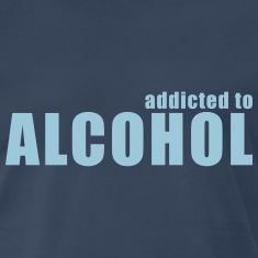 addicted to alcohol T-Shirts