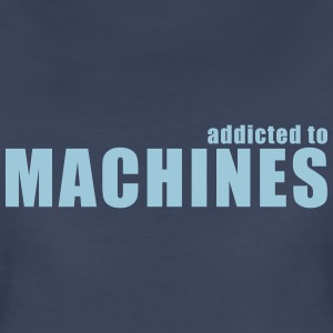 addicted to machines Women's T-Shirts - Women's Premium T-Shirt