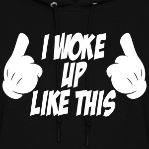 I Woke Up Like This - Women's Hoodie
