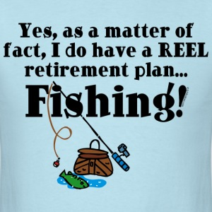 Reel Retirement Plan T-Shirts - Men's T-Shirt