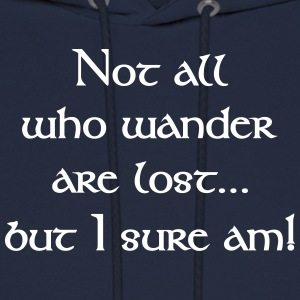 Not All Who Wander Are Lost...but I Sure Am! Hoodies - Men's Hoodie