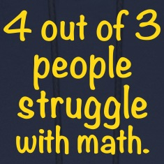 4 out of 3 people struggle with math Hoodies