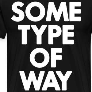 Some Of Type Of Way T-Shirts - Men's Premium T-Shirt