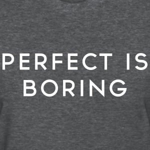 Perfect is boring Women's T-Shirts - Women's T-Shirt