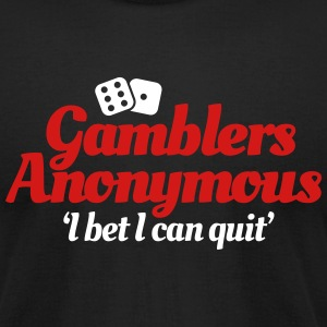 Gamblers Anonymous - I bet I can quit T-Shirts - Men's T-Shirt by American Apparel