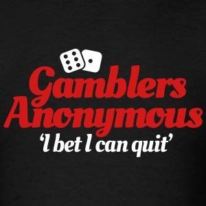 Gamblers Anonymous - I bet I can quit T-Shirts - Men's T-Shirt