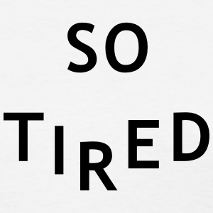 So tired Women's T-Shirts - Women's T-Shirt
