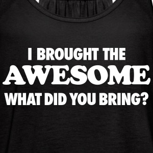 I Brought The Awesome What Did You Bring? Tanks - Women's Flowy Tank Top by Bella