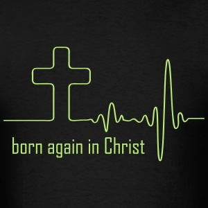 Born again in Christ T-Shirts - Men's T-Shirt