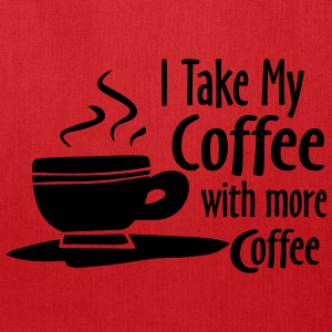 I Take My Coffee With More Coffee Funny Shirts Bags & backpacks - Tote Bag