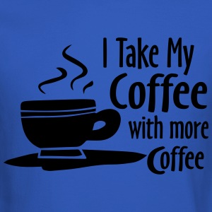 I Take My Coffee With More Coffee Funny Shirts Long Sleeve Shirts - Crewneck Sweatshirt