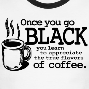 Once You Go Black Coffee Funny Humor Shirts T-Shirts - Men's Ringer T-Shirt