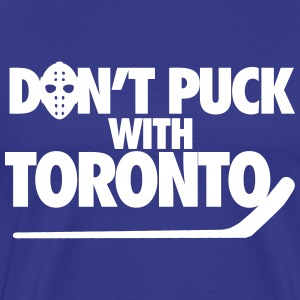 Don't Puck With Toronto T-Shirts - Men's Premium T-Shirt