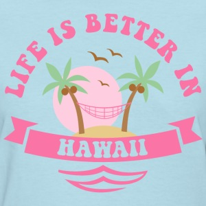 Life's Better In Hawaii Women's T-Shirts - Women's T-Shirt