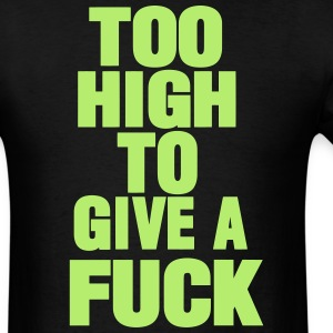 TOO HIGH TO GIVE A FUCK - Men's T-Shirt