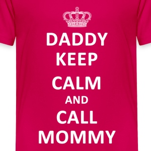 Daddy Keep Calm and Call Mommy - Toddler Premium T-Shirt