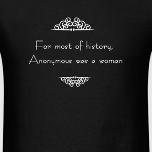 For most of history, Anonymous was a woman T-Shirts - Men's T-Shirt