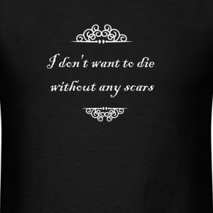 I don't want to die without any scars T-Shirts - Men's T-Shirt